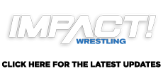 Latest Updates on Impact Wrestling